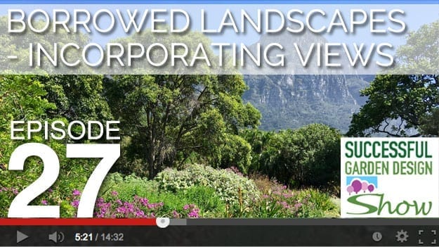 [DESIGN SHOW 27] Borrowed Landscapes – Incorporating Views into your Garden